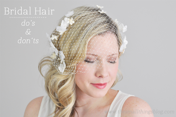 Bridal Hair Do S And Don Ts The Small Things Blog